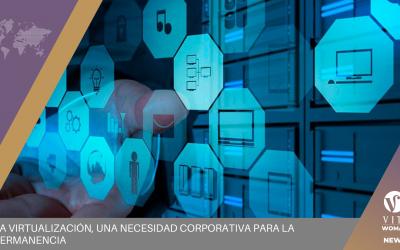 La Virtualización, Una Necesidad Corporativa Para La Permanencia