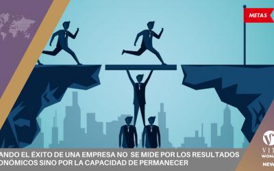 Cuando El Éxito De Una Empresa No  Se Mide Por Los Resultados Económicos Sino Por La Capacidad De Permanecer