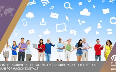¿Cómo Desarrollar El Talento Necesario Para El Éxito De La Transformación Digital?