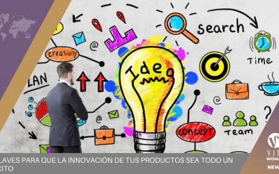 Claves Para Que La Innovación De Tus Productos Sea Todo Un Éxito