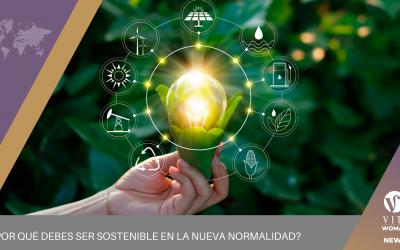 ¿Por Qué Debes Ser Sostenible En La Nueva Normalidad?