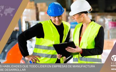 Las Habilidades Que Todo Líder En Empresas De Manufactura Debe Desarrollar