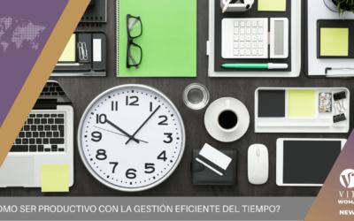 ¿Cómo ser productivo con la gestión eficiente del tiempo?