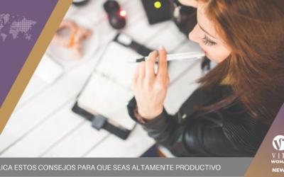 Aplica estos consejos para que seas altamente productivo