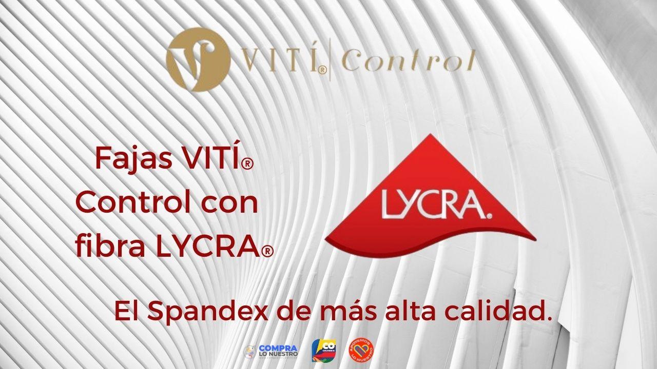 Fajas VITÍ® Control con fibra Lycra® el Spandex de más alta calidad.