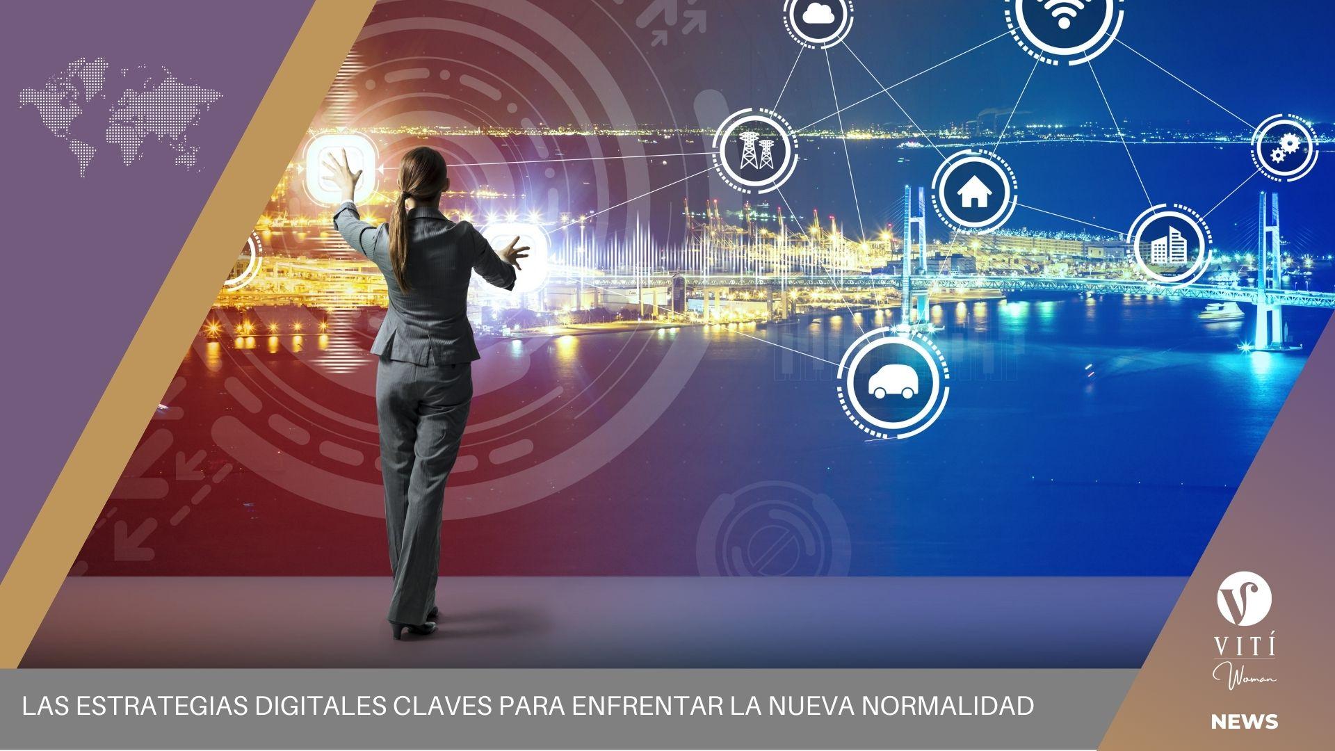 Las estrategias digitales claves para enfrentar  la nueva normalidad